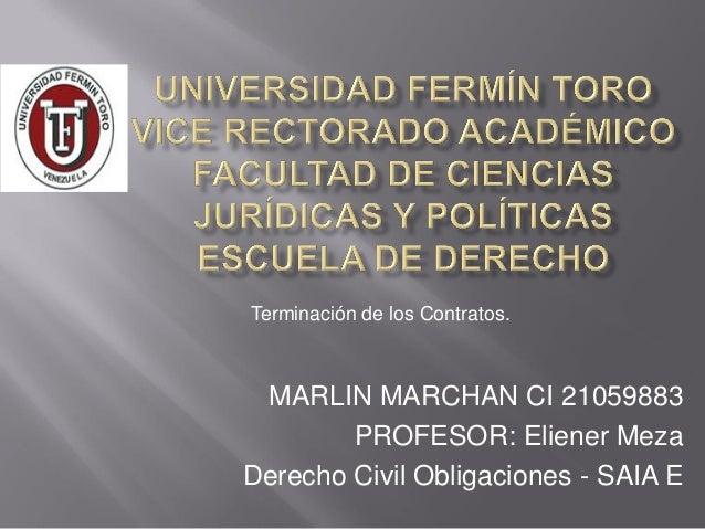 MARLIN MARCHAN CI 21059883 PROFESOR: Eliener Meza Derecho Civil Obligaciones - SAIA E Terminación de los Contratos.