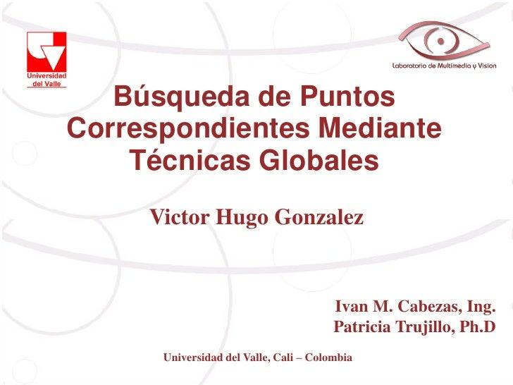 Búsqueda de PuntosCorrespondientes Mediante    Técnicas Globales     Victor Hugo Gonzalez                                 ...