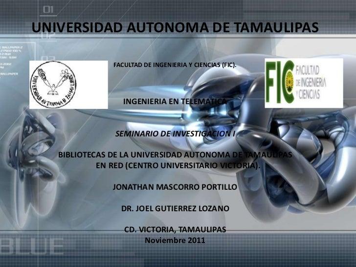 UNIVERSIDAD AUTONOMA DE TAMAULIPAS               FACULTAD DE INGENIERIA Y CIENCIAS (FIC).                  INGENIERIA EN T...