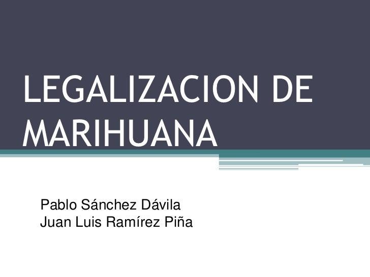 LEGALIZACION DEMARIHUANAPablo Sánchez DávilaJuan Luis Ramírez Piña