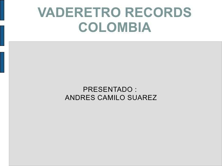 PRESENTADO :  ANDRES CAMILO SUAREZ VADERETRO RECORDS COLOMBIA