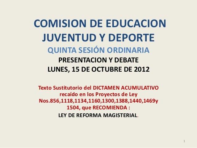 COMISION DE EDUCACION JUVENTUD Y DEPORTE   QUINTA SESIÓN ORDINARIA      PRESENTACION Y DEBATE   LUNES, 15 DE OCTUBRE DE 20...