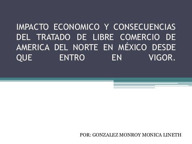IMPACTO ECONOMICO Y CONSECUENCIASDEL TRATADO DE LIBRE COMERCIO DEAMERICA DEL NORTE EN MÉXICO DESDEQUE      ENTRO      EN  ...