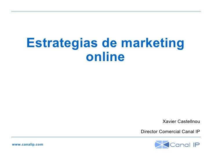 www.canalip.com Estrategias de marketing online Xavier Castellnou Director Comercial Canal IP