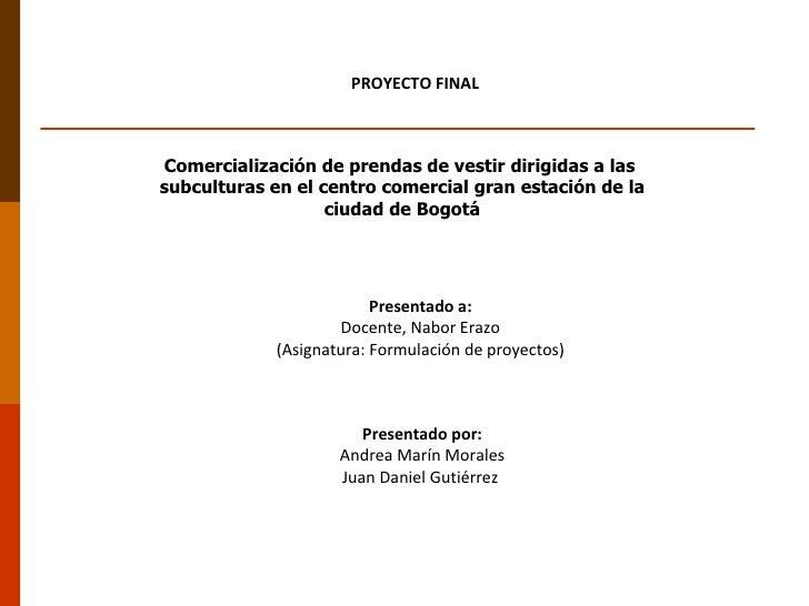 Presentado por: Andrea Marín Morales Juan Daniel Gutiérrez  Presentado a: Docente, Nabor Erazo (Asignatura: Formulación de...