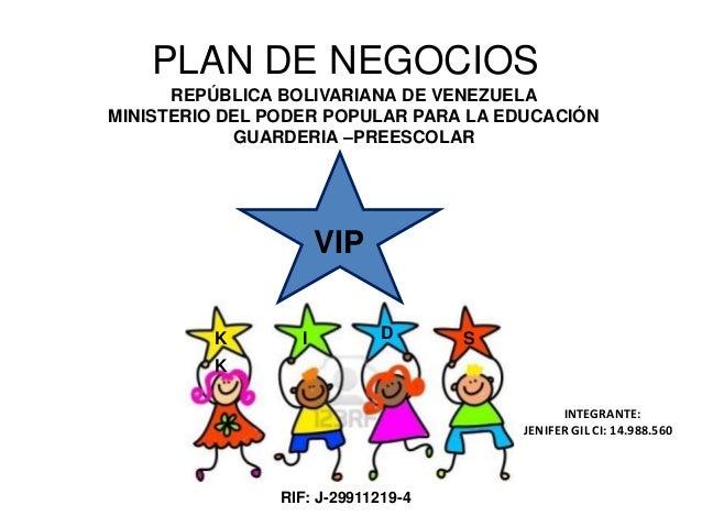 PLAN DE NEGOCIOSREPÚBLICA BOLIVARIANA DE VENEZUELAMINISTERIO DEL PODER POPULAR PARA LA EDUCACIÓNGUARDERIA –PREESCOLARVIPK ...