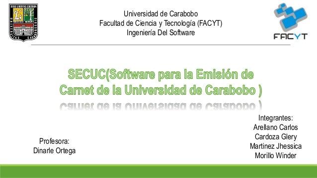 Universidad de Carabobo Facultad de Ciencia y Tecnología (FACYT) Ingeniería Del Software Integrantes: Arellano Carlos Card...