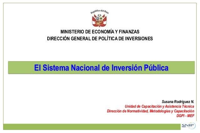 MINISTERIO DE ECONOMÍA Y FINANZAS DIRECCIÓN GENERAL DE POLÍTICA DE INVERSIONES El Sistema Nacional de Inversión Pública Su...
