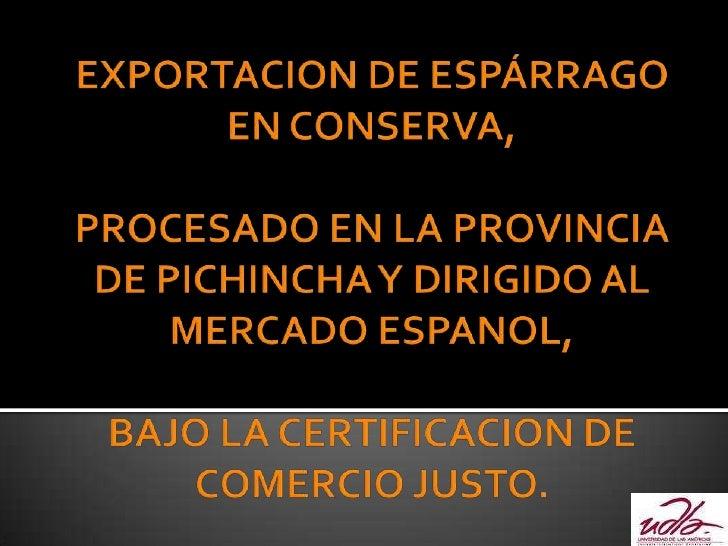    Se ha escogido España como el mercado meta    del presente estudio debido a:     Sus hábitos de consumo del espárrago...