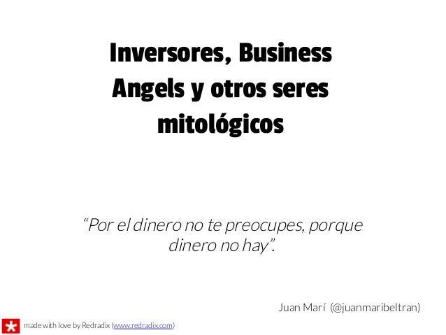 """""""Por el dinero no te preocupes, porquedinero no hay"""".Juan Marí (@juanmaribeltran)Inversores, BusinessAngels y otros seresm..."""