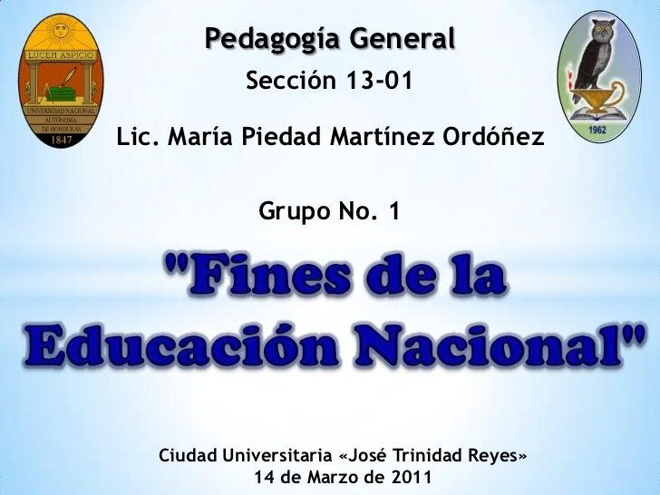 """Pedagogía General<br />Sección 13-01<br />Lic. María Piedad Martínez Ordóñez<br />Grupo No. 1<br />""""Fines de la Educación ..."""