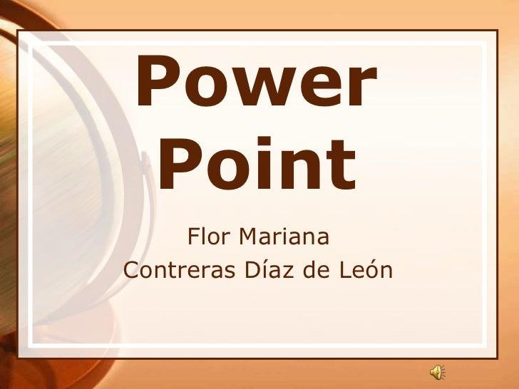 Power Point<br />Flor Mariana <br />Contreras Díaz de León<br />