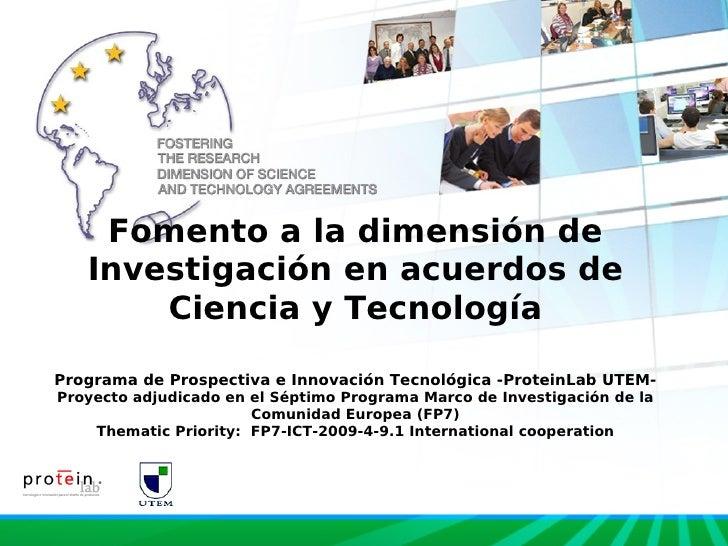 Fomento a la dimensión de    Investigación en acuerdos de        Ciencia y Tecnología  Programa de Prospectiva e Innovació...