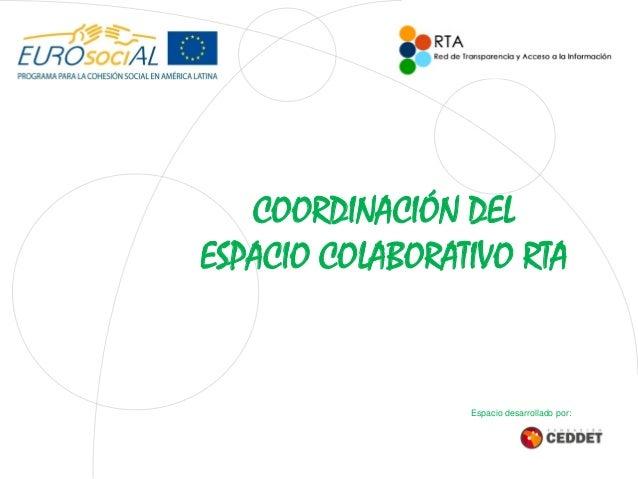 COORDINACIÓN DEL ESPACIO COLABORATIVO RTA Espacio desarrollado por: