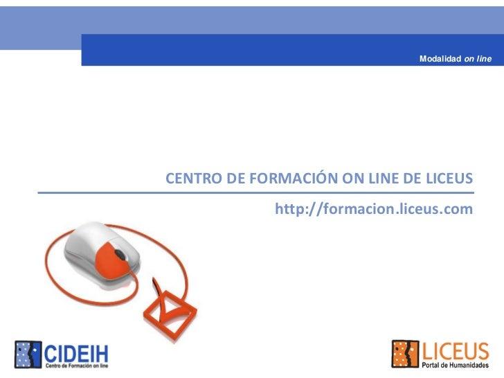 Modalidad on lineCENTRODEFORMACIÓNONLINEDELICEUS             http://formacion.liceus.com