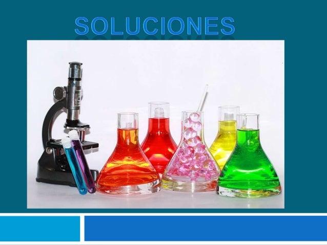 Definición de Soluciones  Mezclas que poseen dos o más sustancias y que son homogéneas. Las Soluciones están Formadas: Aqu...