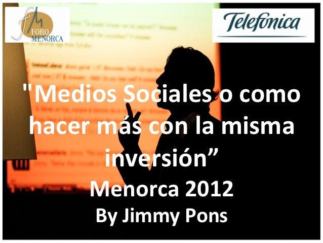 """""""Medios Sociales o como  hacer más con la misma           inversión""""          Menorca 2012        ..."""