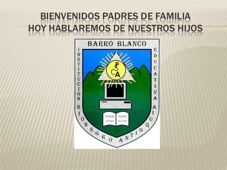 BIENVENIDOS PADRES DE FAMILIAHOY HABLAREMOS DE NUESTROS HIJOS