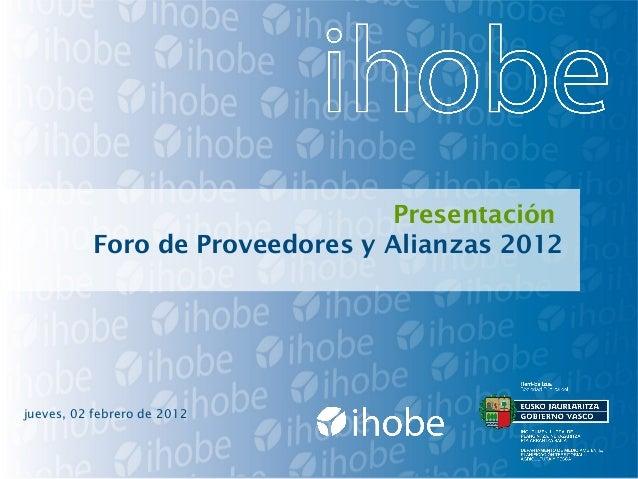 Presentación Foro de Proveedores y Alianzas 2012 jueves, 02 febrero de 2012