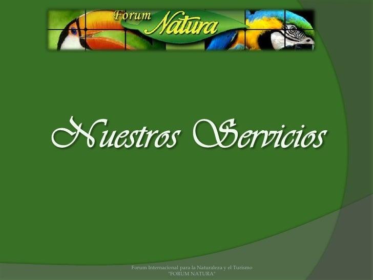 """Nuestros Servicios<br />Forum Internacional para la Naturaleza y el Turismo """"FORUM NATURA""""<br />"""