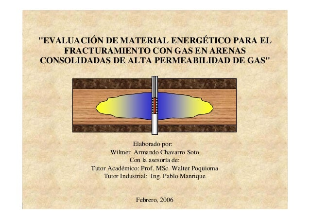 """Fracturamiento con Gas """"EVALUACIÓN DE MATERIAL ENERGÉTICO PARA EL FRACTURAMIENTO CON GAS EN ARENAS CONSOLIDADAS DE ALTA PE..."""