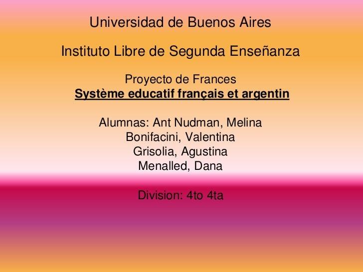 Universidad de Buenos AiresInstituto Libre de Segunda Enseñanza         Proyecto de Frances  Système educatif français et ...
