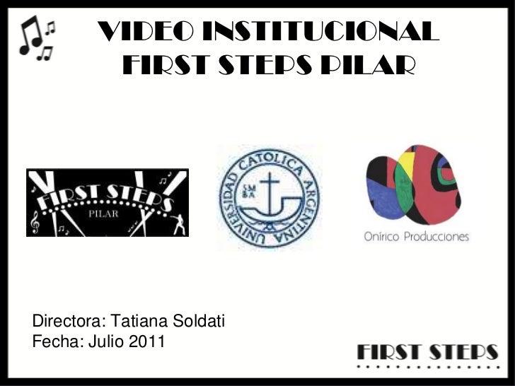 VIDEO INSTITUCIONALFIRST STEPS PILAR<br />Directora: Tatiana Soldati<br />Fecha: Julio 2011<br />