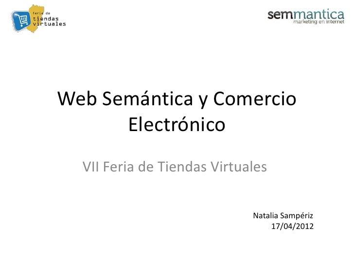 Web Semántica y Comercio      Electrónico  VII Feria de Tiendas Virtuales                             Natalia Sampériz    ...