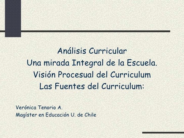 Análisis Curricular     Una mirada Integral de la Escuela.      Visión Procesual del Curriculum        Las Fuentes del Cur...