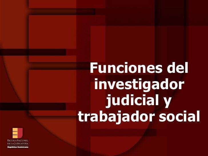 Funciones del investigador judicial y trabajador social