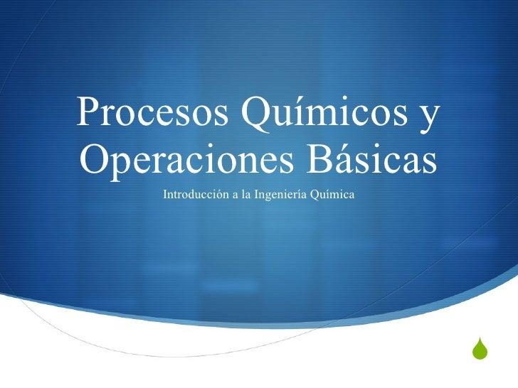 Procesos Químicos y Operaciones Básicas Introducción a la Ingeniería Química
