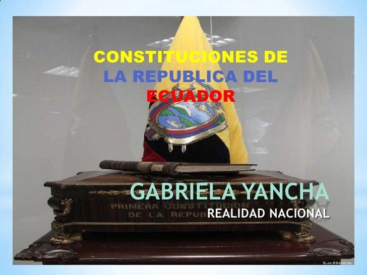 CONSTITUCIONES DE LA REPUBLICA DEL     ECUADOR   GABRIELA YANCHA         REALIDAD NACIONAL