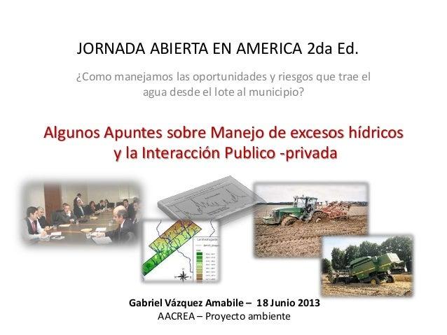JORNADA ABIERTA EN AMERICA 2da Ed.  ¿Como manejamos las oportunidades y riesgos que trae el  agua desde el lote al municip...
