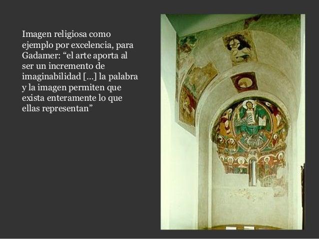 """Imagen religiosa como ejemplo por excelencia, para Gadamer: """"el arte aporta al ser un incremento de imaginabilidad […] la ..."""