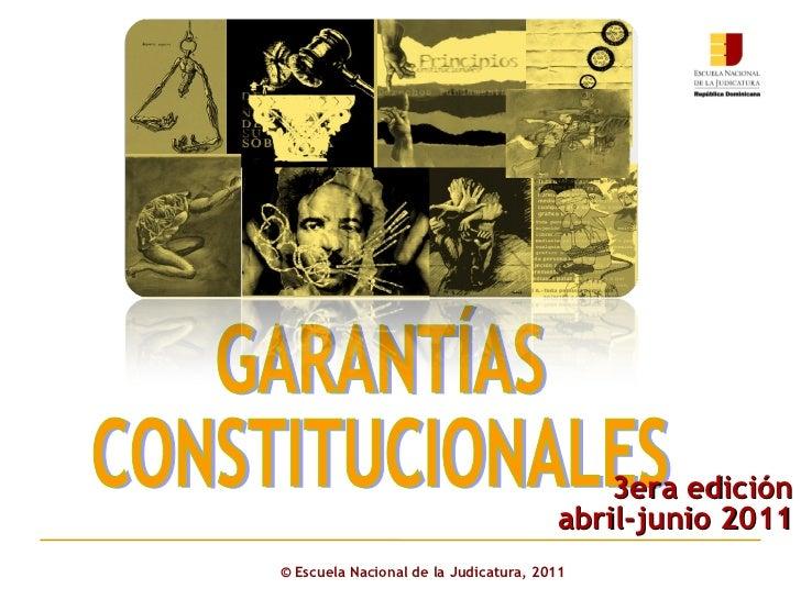 ©  Escuela Nacional de la Judicatura, 2011 GARANTÍAS  CONSTITUCIONALES 3era edición abril-junio 2011