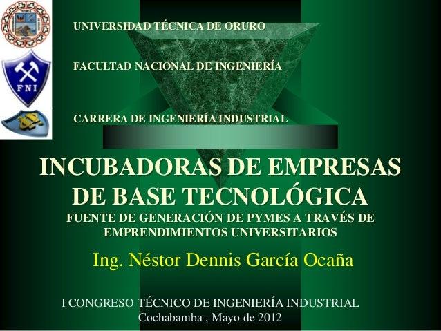 UNIVERSIDAD TÉCNICA DE ORURO  FACULTAD NACIONAL DE INGENIERÍA  CARRERA DE INGENIERÍA INDUSTRIALINCUBADORAS DE EMPRESAS  DE...