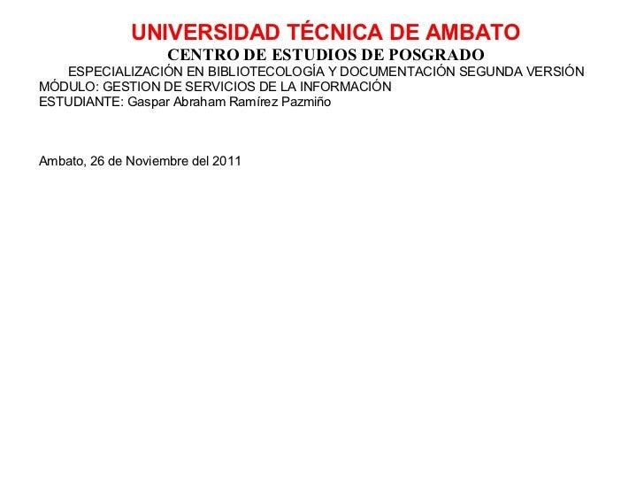 UNIVERSIDAD TÉCNICA DE AMBATO                    CENTRO DE ESTUDIOS DE POSGRADO   ESPECIALIZACIÓN EN BIBLIOTECOLOGÍA Y DOC...