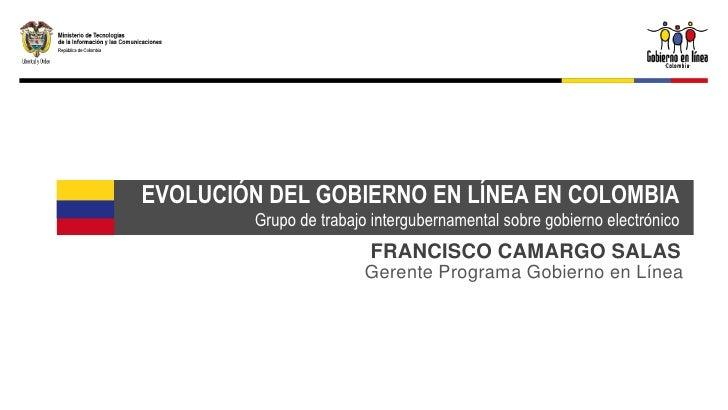 EVOLUCIÓN DEL GOBIERNO EN LÍNEA EN COLOMBIA         Grupo de trabajo intergubernamental sobre gobierno electrónico        ...