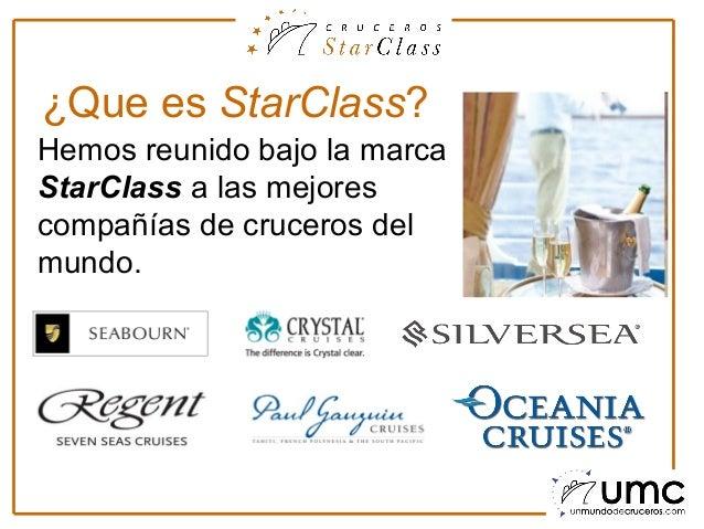 ¿Que es StarClass?Hemos reunido bajo la marcaStarClass a las mejorescompañías de cruceros delmundo.