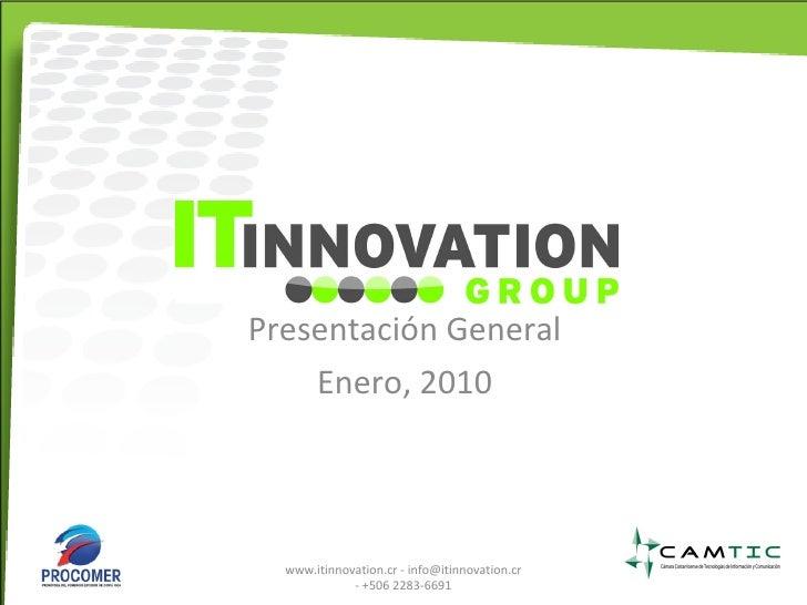 Presentación General Enero, 2010 www.itinnovation.cr - info@itinnovation.cr - +506 2283-6691