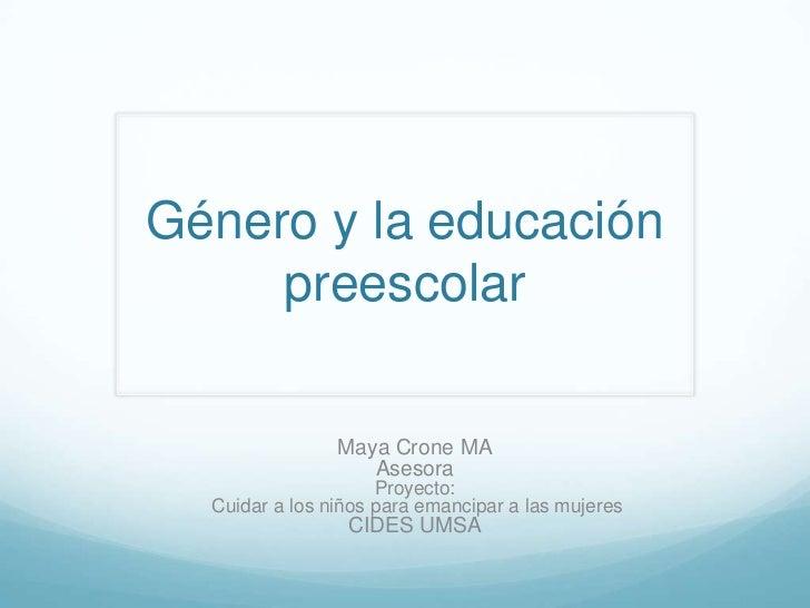 Género y la educación     preescolar                Maya Crone MA                   Asesora                     Proyecto: ...