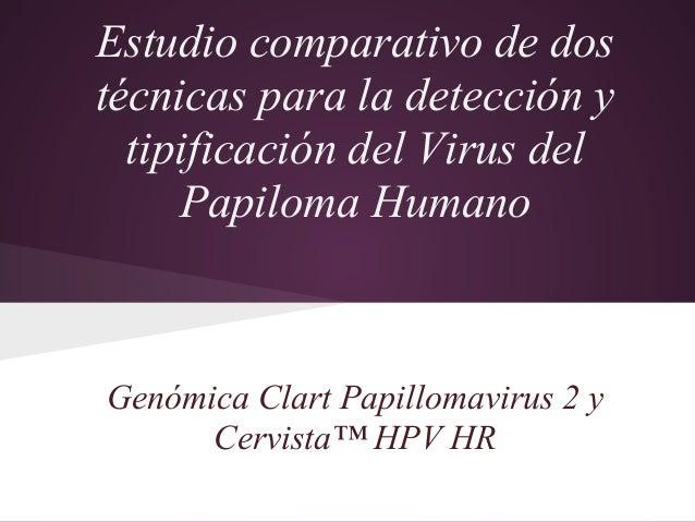 Estudio comparativo de dostécnicas para la detección y  tipificación del Virus del     Papiloma HumanoGenómica Clart Papil...