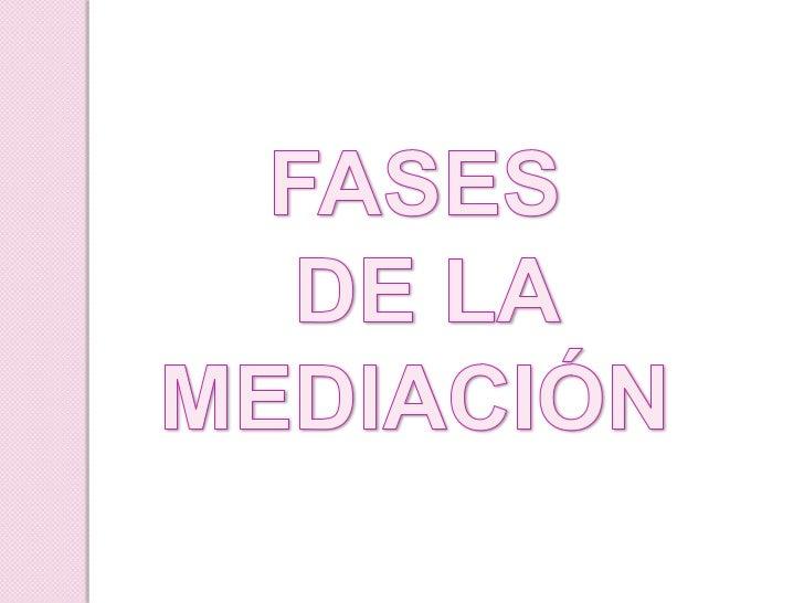 FASES<br /> DE LA<br />MEDIACIÓN <br />