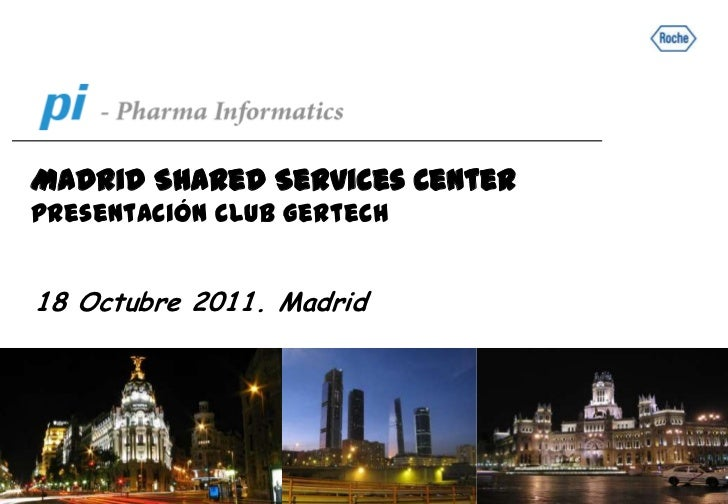 Madrid Shared Services CenterPresentación Club Gertech18 Octubre 2011. Madrid