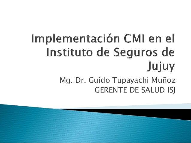 Mg. Dr. Guido Tupayachi Muñoz GERENTE DE SALUD ISJ