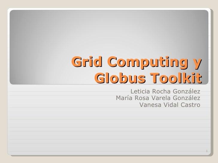 Grid Computing y Globus Toolkit Leticia Rocha González María Rosa Varela González Vanesa Vidal Castro