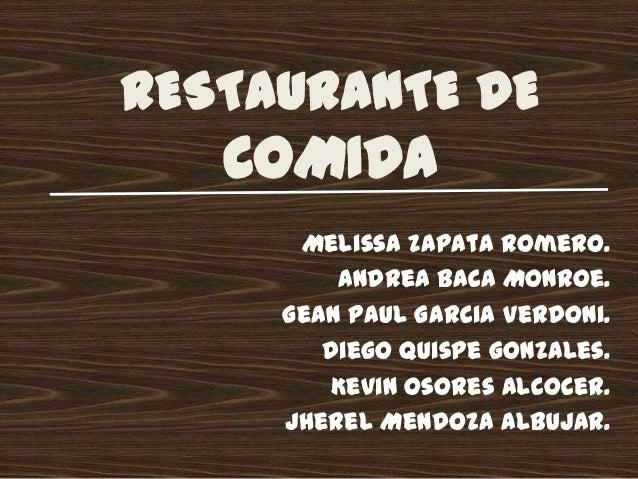 RESTAURANTE DE   COMIDA      Melissa Zapata Romero.         Andrea Baca Monroe.     Gean Paul Garcia Verdoni.        Diego...