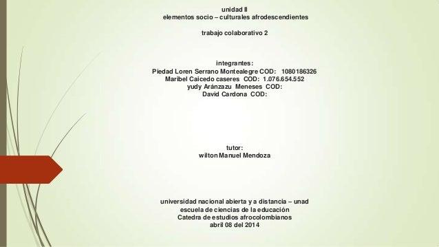 unidad II elementos socio – culturales afrodescendientes trabajo colaborativo 2 integrantes: Piedad Loren Serrano Monteale...