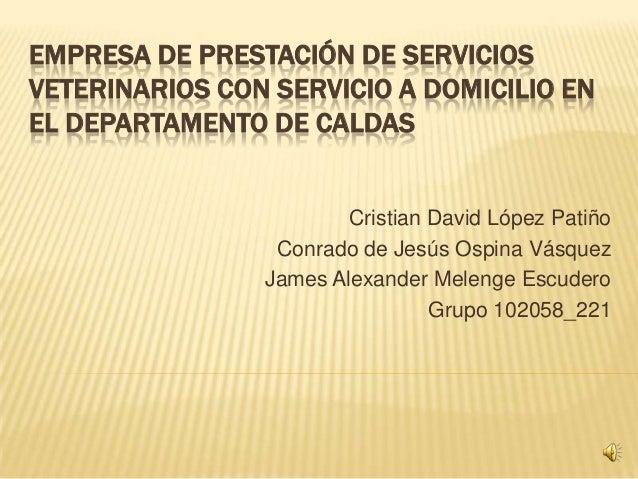 EMPRESA DE PRESTACIÓN DE SERVICIOSVETERINARIOS CON SERVICIO A DOMICILIO ENEL DEPARTAMENTO DE CALDAS                       ...