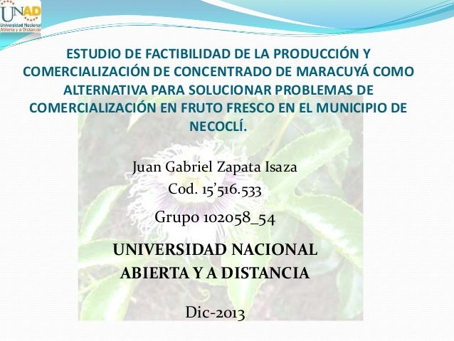 ESTUDIO DE FACTIBILIDAD DE LA PRODUCCIÓN Y COMERCIALIZACIÓN DE CONCENTRADO DE MARACUYÁ COMO ALTERNATIVA PARA SOLUCIONAR PR...